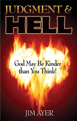 Judgment & Hell: God May Be Kinder Than You Think!  by  Jim Ayer