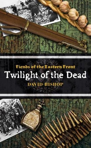 Twilight of the Dead (Fiends of the Eastern Front #3)  by  David Bishop
