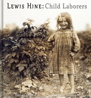Lewis Hine: Child Laborers - 50 Photographic Reproductions  by  Daniel Ankele