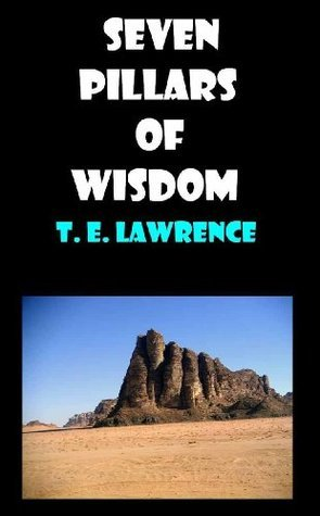 SEVEN PILLARS OF WISDOM  by  T. E. Lawrence by T.E. Lawrence