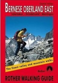 Bernese Oberland East: Finest Valley and Mountain Walks - ROTH.E4827 (Rother Walking Guides - Europe) Daniel Anker