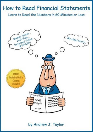 How to Read Financial Statements: Learn to Read the Numbers in 60 Minutes or Less  by  Andrew J. Taylor