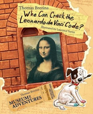Who Can Crack the Leonardo Da Vinci Code? (Museum of Adventures, #1)  by  Thomas Brezina