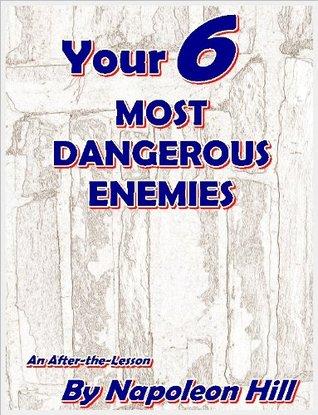 YOUR SIX MOST DANGEROUS ENEMIES Napoleon Hill