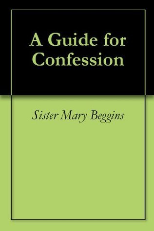 A Guide for Confession  by  Sister Mary Beggins