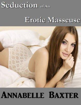 Seduction of an Erotic Masseuse Annabelle Baxter