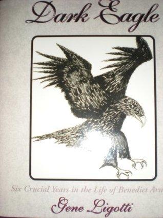 Dark Eagle (Interesting Characters of the American Revolution)  by  Gene Ligotti