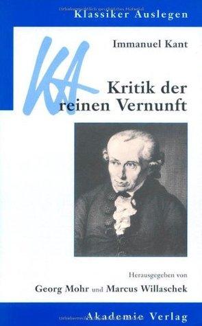 Klassiker auslegen, Bd. 17/18: Immanuel Kant: Kritik der reinen Vernunft Georg Mohr