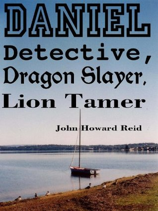 DANIEL Detective, Dragon Slayer, Lion Tamer John Howard Reid
