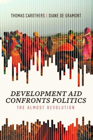 Development Aid Confronts Politics: The Almost Revolution Thomas Carothers