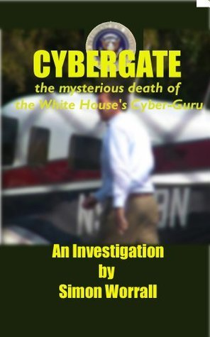 Cybergate: Was The White House Stolen By Cyberfraud?  by  Simon Worrall