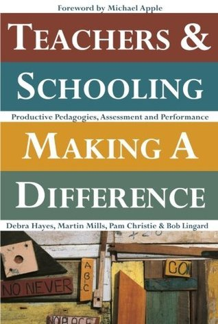 Teachers and Schooling Making a Difference: Productive Pedagogies, Assessment, and Performance Debra Hayes