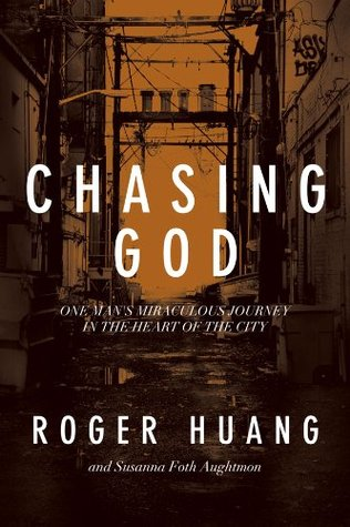 Chasing God: One Mans Miraculous Journey in the Heart of the City  by  Roger Huang