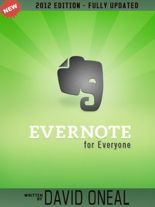 Evernote for Everyone - An easy to use guide to using everything in Evernote  by  David ONeil