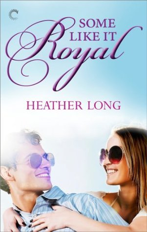 Some Like It Royal (Going Royal, #1) Heather Long