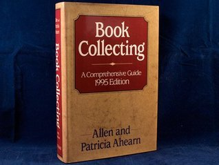 Book Collecting A Comprehensive Guide 1995  by  Allen and Patricia Ahearn