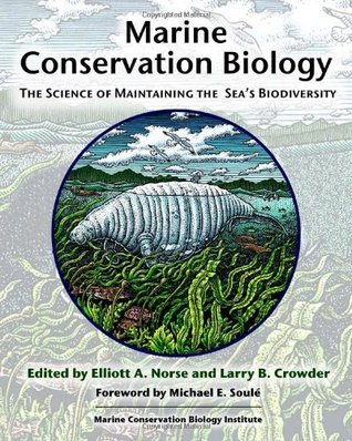 Marine Conservation Biology: The Science of Maintaining the Seas Biodiversity  by  Elliott A. Norse