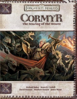 Cormyr: The Tearing of the Weave (Dungeons & Dragons d20 3.5 Fantasy Roleplaying, Forgotten Realms Supplement)  by  Richard Baker