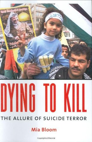 Dying Dying to Kill: The Allure of Suicide Terror Mia Bloom