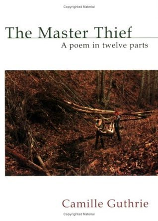 The Master Thief: A Poem in Twelve Parts Camille Guthrie