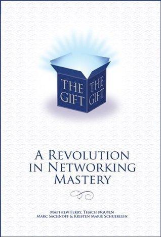 The Gift - A Revolution in Networking Mastery Kristen Marie Schuerlein