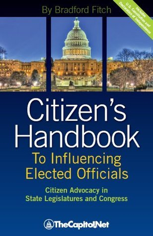 Citizens Handbook to Influencing Elected Officials: Citizen Advocacy in State Legislatures and Congress: A Guide for Citizen Lobbyists and Grassroots Advocates Bradford Fitch