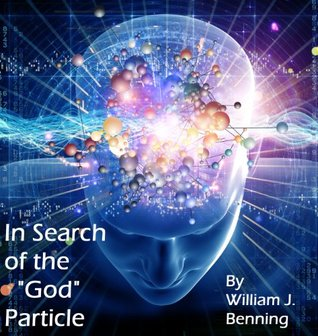 In Search of the God Particle  by  William J. Benning