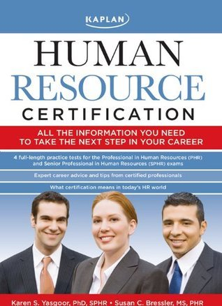 Kaplan Human Resource Certification: Proven, Practical Tools to Help You Pass the PHR and SPHR Exams  by  Karen S. Yasgoor