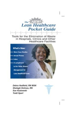 The New Lean Healthcare Pocket Guide - Tools for the Elimination of Waste in Hospitals, Clinics, and other Healthcare Facilities  by  Sue Kozlowski