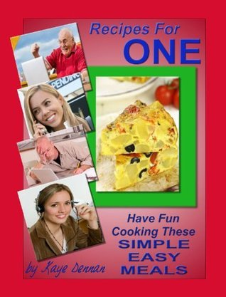 Recipes for ONE: Have Fun Cooking These Simple Easy Meals (Cooking Recipes Collection Book 4)  by  Kaye Dennan