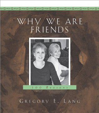 Why We Are Friends: 100 Reasons Gregory Lang