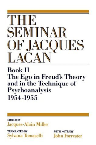 The Ego in Freuds Theory and in the Technique of Psychoanalysis, 1954-1955 (Book II)  (The Seminar of Jacques Lacan)  by  Jacques Lacan