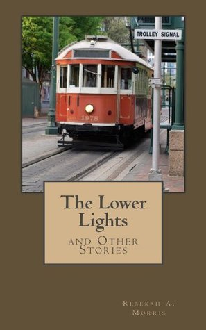 The Lower Lights and Other Stories Rebekah A. Morris