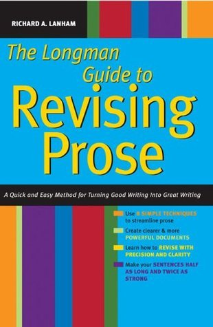 Longman Guide to Revising Prose: A Quick and Easy Method for Turning Good Writing into Great Writing Richard A. Lanham