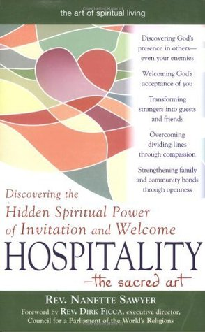 Hospitality-The Sacred Art: Discovering the Hidden Spiritual Power of Invitation and Welcome  by  Nanette Sawyer