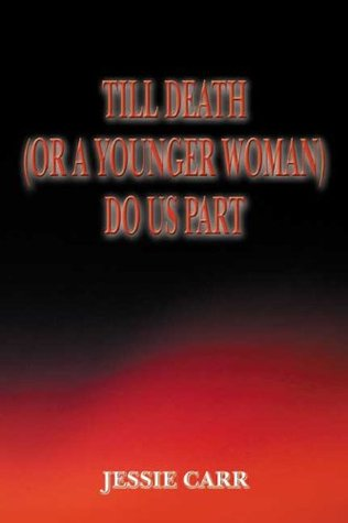 Till Death (or a Younger Woman) Do Us Part  by  Jessie Carr