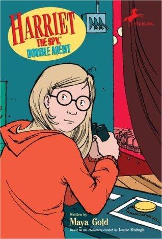 Harriet the Spy, Double Agent (Harriet the Spy Adventures, #2) Maya Gold