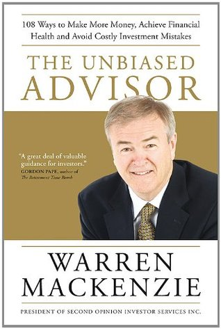 The Unbiased Advisor: 101 Ways To Avoid Costly Investment Mistakes, Make More Money, and Achieve Financial Health Warren Mackenzie