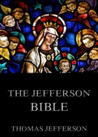 Life and Morals of Jesus of Nazareth - The Jefferson Bible (Extended Annotated Edition) Thomas Jefferson