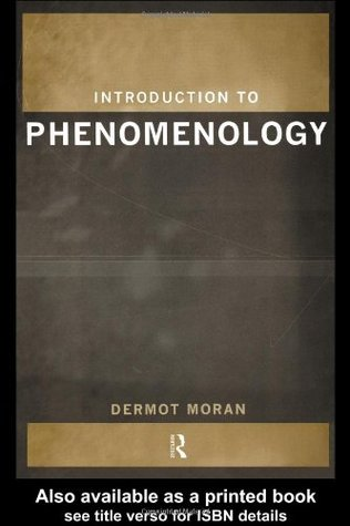 Phenomenology: Critical Concepts in Philosophy  by  Dermot Moran