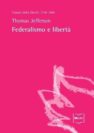 Federalismo e libertà (Classici della libertà) Thomas Jefferson