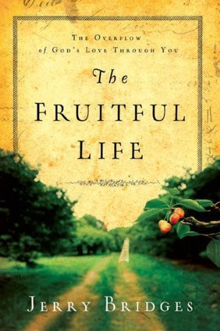 The Fruitful Life: The Overflow of Gods Love Through You Jerry Bridges
