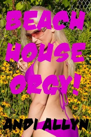 Beach House Orgy: A Reluctant Lesbian Sex and Double Team Sex Short Andi Allyn