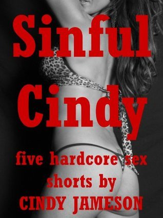 SINFUL CINDY: Five Hardcore Sex Erotica Shorts Cindy Jameson
