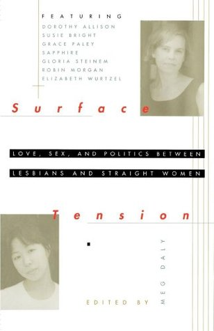 Surface Tension: Love, Sex, and Politics Between Lesbians and Straight Women  by  Meg Daly