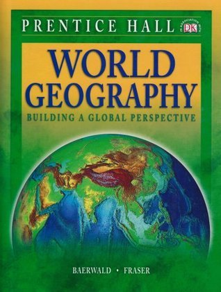 World Geography: Building a Global Perspective, Student Edition Thomas J. Baerwald