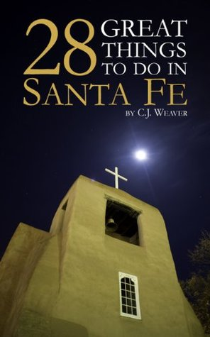 28 Great Things To Do In Santa Fe  by  C.J. Weaver