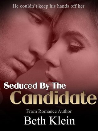 Seduced By The Candidate (Complete Erotic Romance Series)  by  Beth Klein