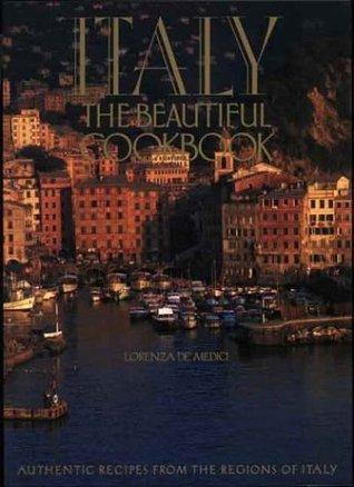 Italy: The Beautiful Cookbook  by  Lorenza De Medici