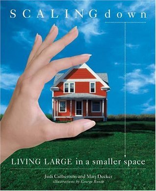 Scaling Down : Living Large in a Smaller Space Judi Culbertson